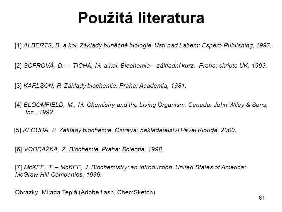 Použitá literatura [1] ALBERTS, B. a kol. Základy buněčné biologie. Ústí nad Labem: Espero Publishing, 1997.